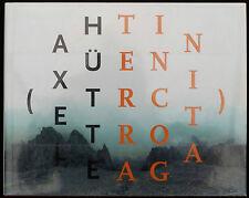 Axel HÜTTE. Terra Incognita. Schirmer/Mosel, 2004. E.O.