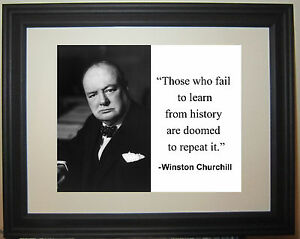 Winston Churchill Fail to learn from History Quote Framed Matted Photo Picture