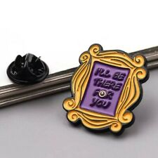 FRIENDS TV SHOW PIN I'LL BE THERE FOR YOU BROOCH PIN