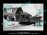 OLD HISTORIC PHOTO OF FRAZIER Av LA CALIFORNIA PACIFIC ELECTRIC RAIL DEPOT c1950
