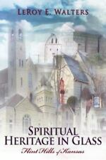 Spiritual Heritage in Glass : Flint Hills of Kansas by LeRoy Walters (2014,...