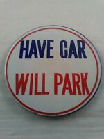 Vtg 1960's HAVE CAR WILL PARK Funny Humor pin button pinback ee2