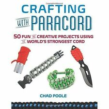 Crafting with Paracord: 50 Fun and Creative Projects Using the World's...