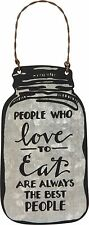 NEW~Tin/Metal Ornament/Sign~Mason Jar~PEOPLE WHO love TO Eat ARE THE BEST PEOPLE