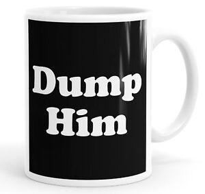 Dump Him Mug Cup