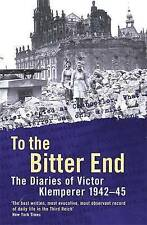 To The Bitter End. The Diaries of Victor Klemperer 1942-45 by Klemperer, Victor