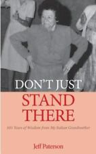 Don't Just Stand There : 105 Years of Wisdom from My Italian Grandmother by...