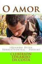 O Amor [Quando Deixa Sobreviventes] : Poesias by Cleberson da Costa (2014,...