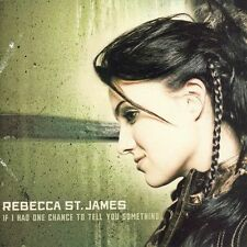 If I Had One Chance to Tell You Something Rebecca St. James CD 05 CCM SEALED NEW