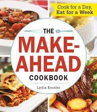 The Make-Ahead Cookbook : Cook for a Day, Eat for a Week by Lydia Kessler...