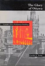 The Glory of Ottawa: Canada's First Parliament Buildings, , Young, Carolyn A., V