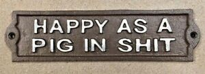 HAPPY AS A PIG IN SHlT cast iron sign plaque humorous farm decor White Lettering