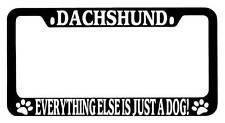 Black METAL License Plate Frame Dachshund Everything Else Is Just A Dog! 366