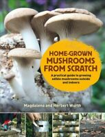 Home-Grown Mushrooms from Scratch : A Practical Guide to Growing Edible Mushr...