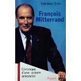 Kathleen Evin - François Mitterrand: Chronique d'une victoire annoncée - 1988 -