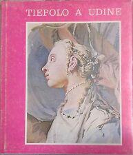TIEPOLO A UDINE Aldo Rizzi 1975 Del Bianco Editore Palazzo arcivescovile Duomo