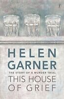 This House of Grief : The Story of a Murder Trial by Helen Garner New Paperback
