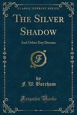 NEW The Silver Shadow: And Other Day Dreams (Classic Reprint) by F. W. Boreham