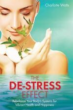 The De-Stress Effect : Rebalance Your Body's Systems for Vibrant Health and...