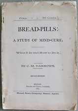Bread-Pills: A Study of Mind-Cure; What it is and How to Do it by C,M. Barrows