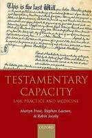 Testamentary Capacity. Law, Practice, and Medicine by Frost, Martyn (Director, T