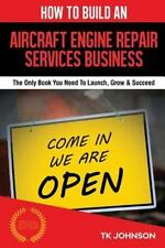 How to Build an Aircraft Engine Repair Services Business (Special Edition) :...