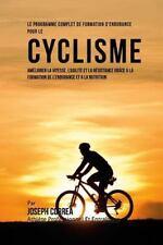 Le Programme Complet de Formation d'Endurance Pour le Cyclisme : Ameliorer la...