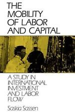 The Mobility of Labor and Capital : A Study in International Investment and...