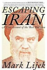 Escaping Iran : A True Account of the Best Bad Idea by Mark Lijek (2014,...