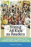 Seeing All Kids as Readers: A New Vision for Literacy in the Inclusive Early Chi