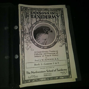 LESSONS IN TAXIDERMY Prof. J.W.Elwood NW School of Taxidermy Bound- Book 1-9