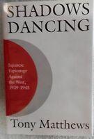 SHADOWS DANCING: JAPANESE ESPIONAGE AGAINST THE WEST 1939-1947, Matthews, LNC