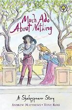 Much Ado About Nothing: A Shakespeare Story, Matthews, Andrew - Ross, Tony
