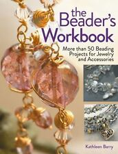 The Beader's Workbook: More Than 50 Beading Projects for Jewelry and Accessories