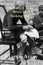 Bethune's Time : White Men Seeking Grace by Martin Avery (2014, Paperback)