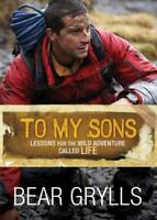 To My Sons: Lessons for the Wild Adventure Called Life Grylls, Bear Hardcover