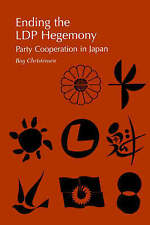 NEW Ending the LDP Hegemony: Party Cooperation in Japan by Ray Christensen