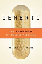 Generic : The Unbranding of Modern Medicine by Jeremy A. Greene (2016,...