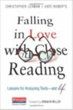 Falling in Love with Close Reading : Lessons for Analyzing Texts--And Life by...