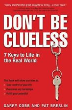 Don't Be Clueless: 7 Keys to Life in the Real World