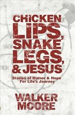 Chicken Lips, Snake Legs, and Jesus : Stories of Humor and Hope for Life's Jo...