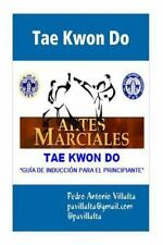 Tae Kwon Do Guia de Induccion : Tae Kwon Do by Pedro Villalta (2014, Paperback)