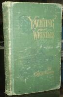 YACHTING WRINKLES, 1899, First Edition, by CAPT A J BENEALY, SIGNED, ILLUSTRATED