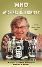 Who Is Michael E. Briant? : A Memoir by the Doctor Who Director by Michael...