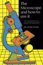 The Microscope and How to Use It by Stehli, Dr. Georg