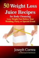 50 Weight Loss Juice Recipes for Body Cleansing : Lose Weight Fast Before...