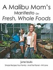 A Malibu Mom's Manifesto on Fresh, Whole Foods: Simple Recipes Your Family - And
