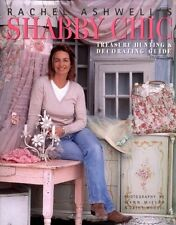 Rachel Ashwells Shabby Chic Treasure Hunting and Decorating Guide by Rachel Ash
