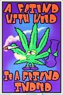 A Friend With Weed Is A Friend Indeed Blacklight Poster 23 x 35
