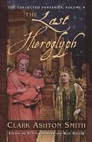 Last Hieroglyph : The Collected Fantasies Clark Ashton Smith, Paperback by Sm...